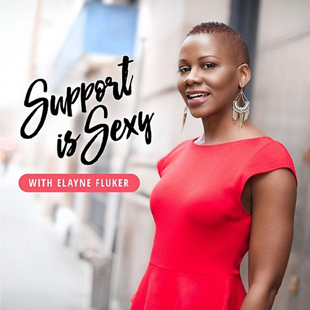 Support is Sexy Podcast with Elayne Fluker
